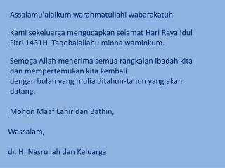Assalamu'alaikum warahmatullahi wabarakatuh Kami sekeluarga mengucapkan selamat Hari  Raya  Idul