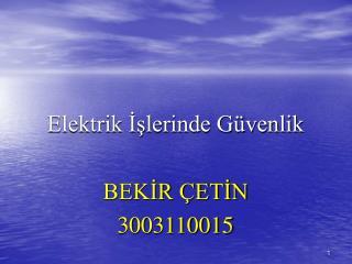 Elektrik İşlerinde Güvenlik BEKİR ÇETİN 3003110015