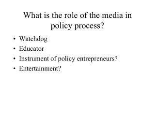 What is the role of the media in policy process
