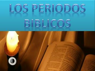 LOS PERIODOS  BIBLICOS