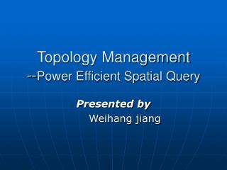 Topology Management -- Power Efficient Spatial Query