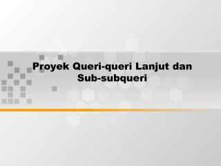 Proyek Queri-queri Lanjut dan Sub-subqueri