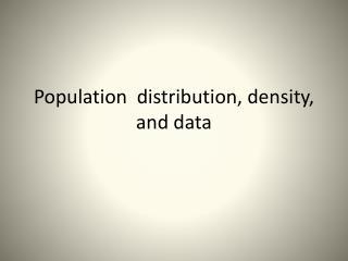 Population  distribution, density, and data