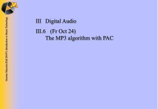 III	Digital Audio III.6 	(Fr Oct 24) 	 The MP3 algorithm with PAC