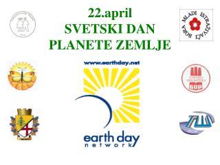 22.april  SVETSKI DAN  PLANETE ZEMLJE