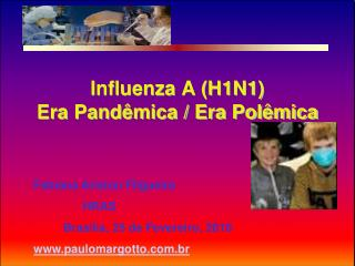 Influenza A (H1N1) Era Pandêmica / Era Polêmica