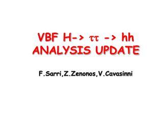 VBF H->    -> hh ANALYSIS UPDATE F.Sarri,Z.Zenonos,V.Cavasinni