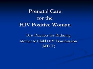 Prenatal Care  for the HIV Positive Woman