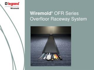 Wiremold  OFR Series Overfloor Raceway System
