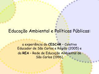Educação Ambiental e Políticas Públicas: