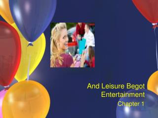 And Leisure Begot EntertainmentChapter 1