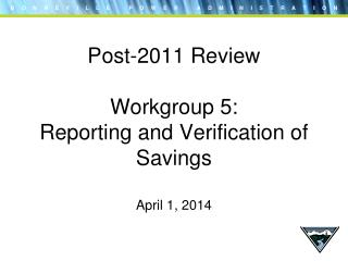 Post-2011 Review Workgroup 5:  Reporting and Verification of Savings