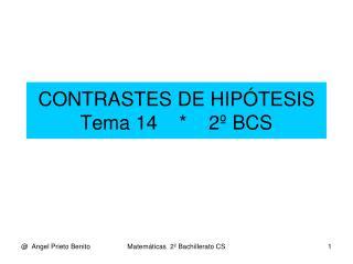 CONTRASTES DE HIPÓTESIS Tema 14    *    2º BCS