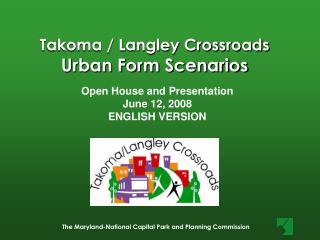 Takoma / Langley Crossroads Urban Form Scenarios