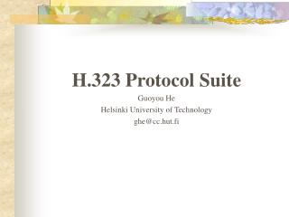 H.323 Protocol Suite Guoyou He Helsinki University of Technology ghe@cc.hut.fi