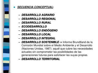 SECUENCIA CONCEPTUAL : DESARROLLO AGRARIO DESARROLLO REGIONAL DESARROLLO RURAL ECODESARROLLO