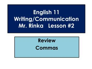English 11  Writing/Communication Mr.  Rinka   Lesson #2