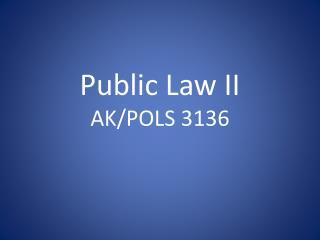 Public Law II AK/POLS 3136