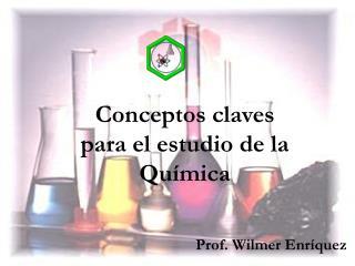 Conceptos claves  para el estudio de la Química