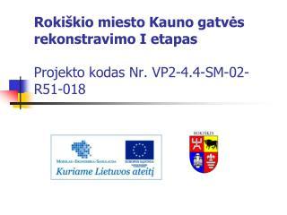 Rokiškio miesto Kauno gatvės rekonstravimo I etapas Projekto kodas Nr. VP2-4.4-SM-02-R51-018