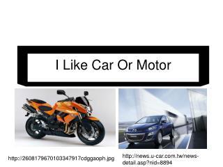 I Like Car Or Motor