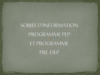 SOIRÉE D'INFORMATION PROGRAMME PEP ET PROGRAMME  PRE-DEP