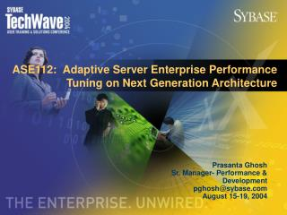 ASE112:  Adaptive Server Enterprise Performance Tuning on Next Generation Architecture