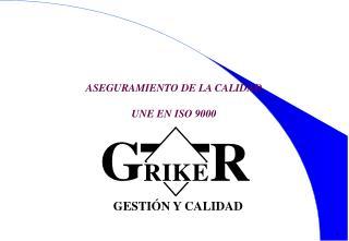 ASEGURAMIENTO DE LA CALIDAD  UNE EN ISO 9000