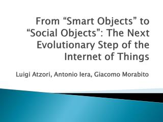 "From ""Smart Objects"" to ""Social Objects"": The Next Evolutionary Step of the Internet of Things"