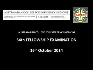 AUSTRALASIAN COLLEGE FOR EMERGENCY MEDICINE  54th  FELLOWSHIP EXAMINATION  16 th  October 2014