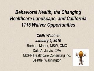 Barbara Mauer, MSW, CMC Dale A. Jarvis, CPA MCPP Healthcare Consulting Inc. Seattle, Washington