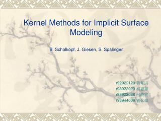 Kernel Methods for Implicit Surface Modeling B. Scholkopf, J. Giesen, S. Spalinger