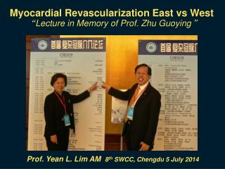 "Myocardial Revascularization East vs West "" Lecture in Memory of Prof. Zhu Guoying """