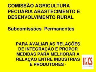 COMISSÃO AGRICULTURA PECUÁRIA ABASTECIMENTO E DESENVOLVIMENTO RURAL  Subcomissões  Permanentes