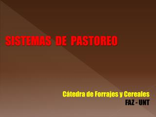 SISTEMAS  DE  PASTOREO          C tedra de Forrajes y Cereales  FAZ - UNT