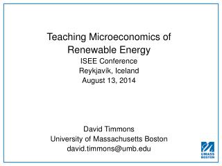 Teaching Microeconomics of Renewable Energy ISEE Conference Reykja vík , Iceland August 13, 2014
