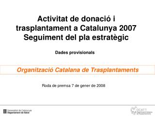 Activitat de donació i trasplantament a Catalunya 2007  Seguiment del pla estratègic