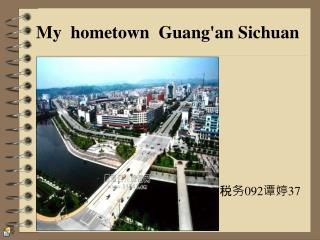 My  hometown  Guang'an Sichuan
