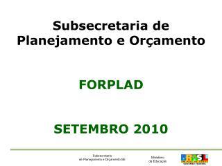 Subsecretaria de  Planejamento e Orçamento FORPLAD SETEMBRO 2010