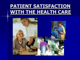 PATIENT SATISFACTION WITH THE HEALTH CARE