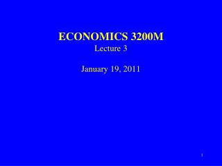 ECONOMICS 3200M Lecture 3 January 19, 2011
