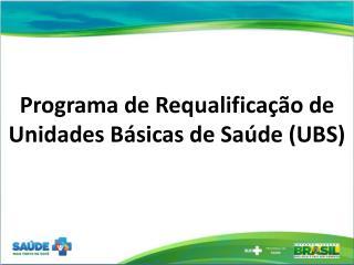 Programa de Requalifica��o de Unidades B�sicas de Sa�de (UBS)