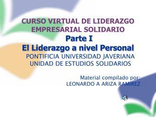 CURSO VIRTUAL DE LIDERAZGO EMPRESARIAL SOLIDARIO  Parte I  El Liderazgo a nivel Personal