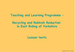 Teaching and Learning Programme � Recycling and Rubbish Reduction  in East Riding of Yorkshire