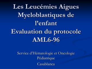 Les Leucémies Aigues Myeloblastiques de l'enfant Evaluation du protocole AML6-96