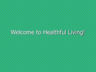 Welcome to Healthful Living!