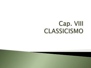 Cap. VIII CLASSICISMO