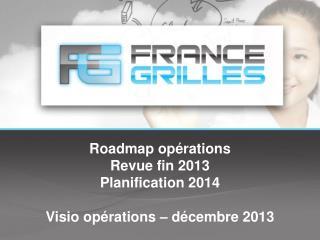 Roadmap  opérations Revue fin 2013 Planification 2014 Visio opérations – décembre 2013