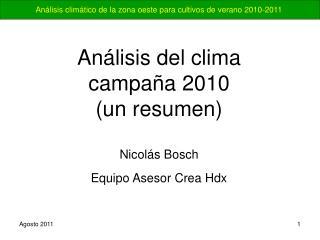 Análisis del clima  campaña 2010 (un resumen) Nicolás Bosch Equipo Asesor Crea Hdx