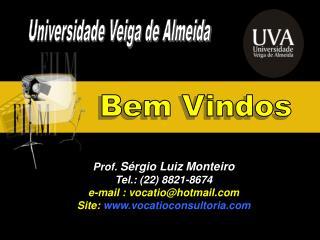Prof.  Sérgio Luiz Monteiro Tel.: (22) 8821-8674  e-mail : vocatio@hotmail
